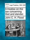 A Treatise on the Law Concerning Libel and Slander. by John C H Flood (Paperback / softback, 2010)