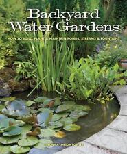 Backyard Water Gardens: How to Build, Plant & Maintain Ponds, Streams & Fountain