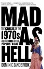 Mad as Hell: The Crisis of the 1970s and the Rise of the Populist Right by Dominic Sandbrook (Paperback / softback)