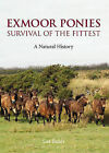 Exmoor Ponies Survival of the Fittest: A Natural History by Sue Baker (Hardback, 2008)