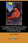 The Religion of the Samurai: A Study of Zen Philosophy and Discipline in China and Japan (Dodo Press) by Professor Kaiten Nukariya (Paperback / softback, 2009)