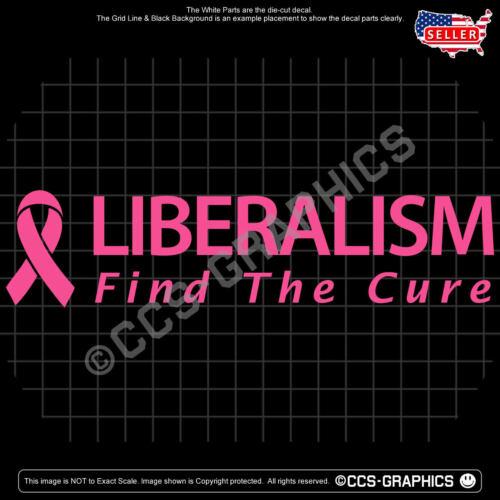 LIBERALISM Find The Cure Decal car window usa sign sticker GOP train MAGA