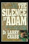 The Silence of Adam : Becoming Men of Courage in a World of Chaos by Don Hudson, Al Andrews and Larry Crabb (1995, Hardcover)