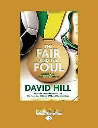 New The Fair and the Foul: Inside Our Sporting Nation By David Hill paperback