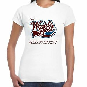 Worlds Best Helicopter Pilot Ladies T Shirt - Gift, Love, Work