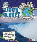 Liquid Planet: Exploring Water on Earth with Science Projects by Tammy Enz (Hardback, 2015)