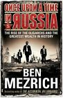 Once Upon a Time in Russia: The Rise of the Oligarchs and the Greatest Wealth in History by Ben Mezrich (Paperback, 2015)
