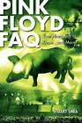 Pink Floyd  FAQ: Everything Left to Know and More! by Stuart Shea (Paperback, 2009)
