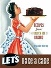 Let's Bake a Cake: Recipes from the Golden Age of Baking by Benjamin Darling (Hardback, 2013)
