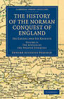 The History of the Norman Conquest of England: Its Causes and Its Results by Edward Augustus Freeman (Paperback, 2011)