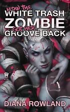 How the White Trash Zombie Got Her Groove Back by Diana Rowland (2014,...