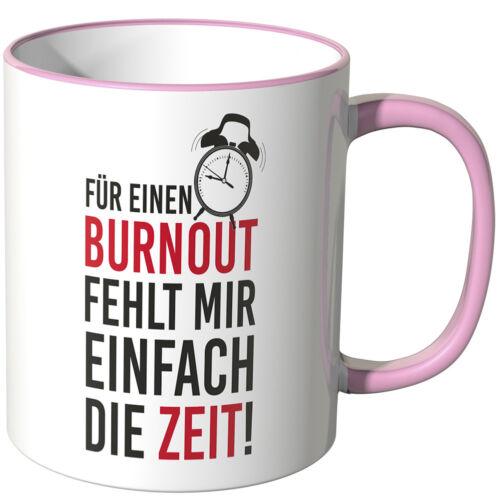 """Spruch /""""Für einen Burnout fehlt mir einfach die Zeit!/"""" JUNIWORDS Tasse"""