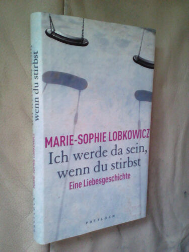 1 von 1 - Marie-Sophie Lobkowicz: Ich werde da sein, wenn du stirbst (Gebundene Ausgabe)