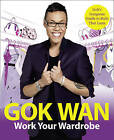 Work Your Wardrobe: Gok's Gorgeous Guide to Style That Lasts by Gok Wan (Paperback, 2010)
