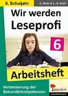 Wir werden Leseprofi - Fit durch Lesetraining! / Arbeitsheft 6. Schuljahr von Lynn-Sven Kohl und Ulrike Stolz (2007, Taschenbuch)