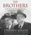The Brothers: John Foster Dulles, Allen Dulles, and Their Secret World War by Visiting Fellow at the Watson Institute for International Studies Stephen Kinzer (CD-Audio, 2013)