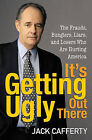 It's Getting Ugly Out There: The Frauds, Bunglers, Liars, and Losers Who are Hurting America by Jack Cafferty (Hardback, 2007)