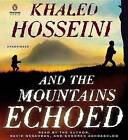 And the Mountains Echoed: A Novel by the Bestselling Author of the Kite Runner and a Thousand Splendid Sun S by Khaled Hosseini (CD-Audio, 2013)