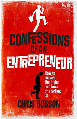 1 of 1 - Confessions of an Entrepreneur: The Highs and Lows of Starting Up by Chris...B2