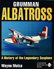 The Grumman Albatross: A History of the Legendary Seaplane by Wayne Mutza (Paperback, 2004)