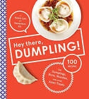 Hey There, Dumpling!: 100 Recipes for Dumplings, Buns, Noodles, and Other Asian Treats by Kenny Lao (Hardback, 2015)