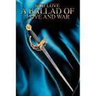 a Ballad of Rob Love and War iUniverse Paperback / Softback 9780595481224