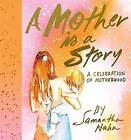 A Mother is a Story: A Celebration of Motherhood by Samantha Hahn (Hardback, 2016)