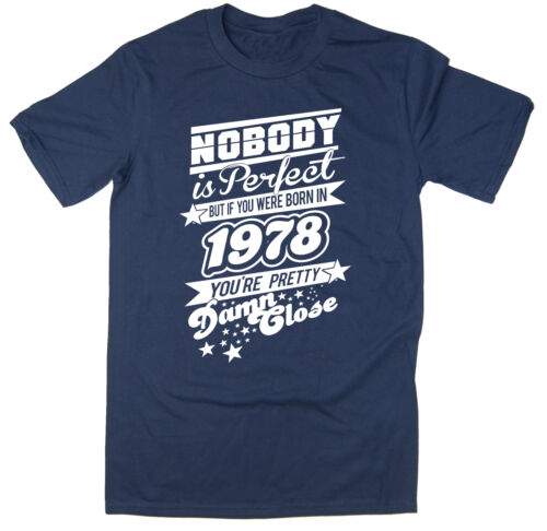 Mens Funny Printed T-Shirt Nobody Is Perfect Born in 1978 Many Colours