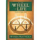 In the Wheel of Life: Volume 3 by Wanda Pratnicka (Paperback, 2015)