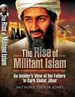 The Rise of Militant Islam: An Insider's View of the Failure to Curb Global Jihad by Anthony Tucker-Jones (Hardback, 2010)