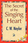The Secret of the Singing Heart by C W Naylor (Paperback / softback, 2009)