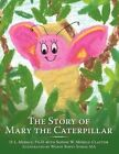 Story of Mary The Caterpillar 9781452002262 by D. L. Merkle Ph.d Paperback