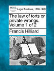 The Law of Torts or Private Wrongs. Volume 1 of 2 by Francis Hilliard (Paperback / softback, 2010)