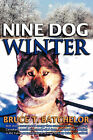 Nine Dog Winter: With More Courage and Energy Than Common Sense, Two Young Canadians Recruit Nine Rowdy Sled Dogs, and Head Out Camping in the Yukon as Temperatures Plunge to Sixty Below and Colder! by Bruce T. Batchelor (Paperback, 2008)
