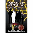Growing up With Mackenzie My Life in Black and White 9780595409334