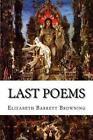 Last Poems 9781517563950 by Elizabeth Barrett Browning Paperback