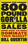 The 800-Pound Gorilla of Sales: How to Dominate Your Market by Bill Guertin (Hardback, 2009)