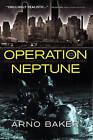 Operation Neptune: Mussolini's Secret Attack on New York by Arno Baker (Paperback / softback, 2013)