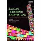 Negotiating the Sustainable Development Goals: A Transformational Agenda for an Insecure World by Ambassador David Donoghue, Felix Dodds, Jimena Leiva Roesch (Paperback, 2016)
