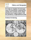 An Index to Captain Armstrong's Map of Lincolnshire: Shewing the Names and Number of the Grand Divisions and Wapon-Takes, with the Parishes, in Alphabetical Order by Andrew Armstrong (Paperback / softback, 2010)