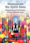Shamanism & the Spirit Mate by Dana Robinson, Shana Robinson (Paperback / softback, 2012)
