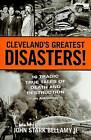 Cleveland's Greatest Disasters!: 16 Tragic True Tales of Death and Destruction - An Anthology - by John Stark Bellamy (Paperback / softback, 2009)