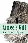 Aimee's Gift by Kathleen Sprout (Paperback / softback, 2011)