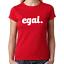 EGAL-Sprueche-Spruch-Parodie-Satire-Comedy-Spass-Party-Geschenk-Fun-Damen-T-Shirt Indexbild 4