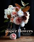 The Fine Art Of Paper Flowers: A Guide to Making Beautiful and Lifelike Botanicals by Tiffanie Turner (Hardback, 2017)