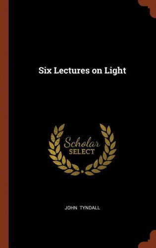 Six Lectures on Light by John Tyndall.