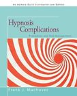 Hypnosis Complications: Prevention and Risk Management by Frank J MacHovec (Paperback / softback, 2012)