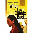 When Love Comes Back 9780595314898 by Lorenzo T Gladden Paperback