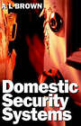 Domestic Security Systems: Build or Improve Your Own Intruder Alarm System by A. L. Brown (Paperback, 1997)
