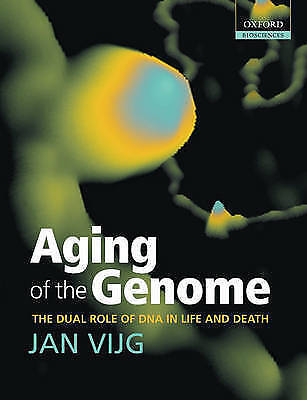 Aging of the Genome: The Dual Role of DNA in Life and Death by Jan Vijg...